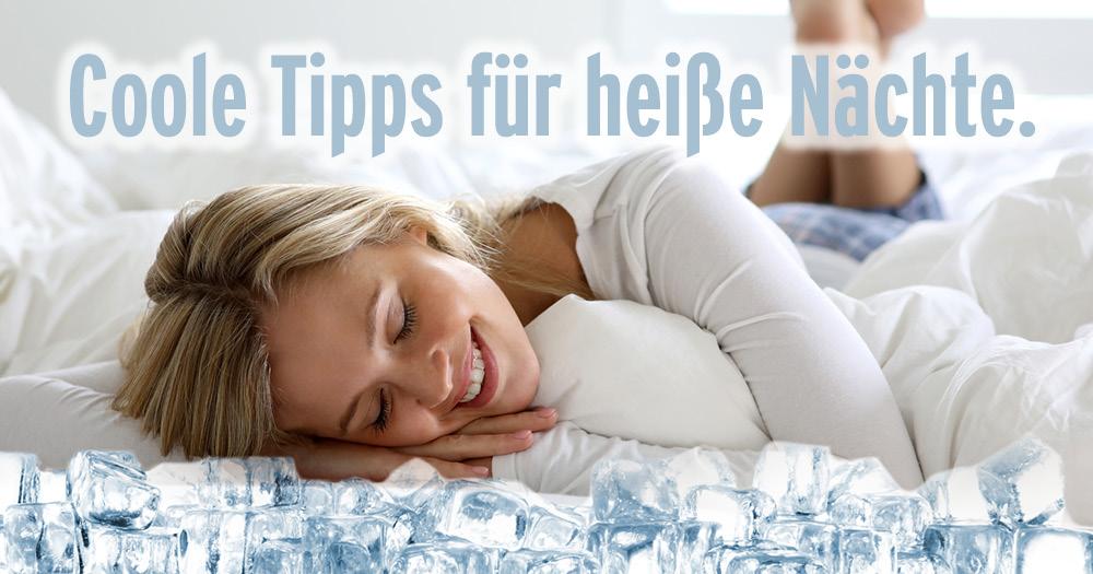 Coole Tipps für heiße Nächte.